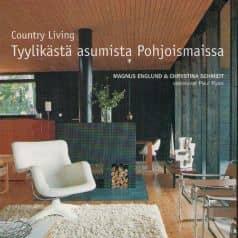 Magnus Englund & Chystina Schmidt:  Country Living. Tyylikästä asumista Pohjoismaissa